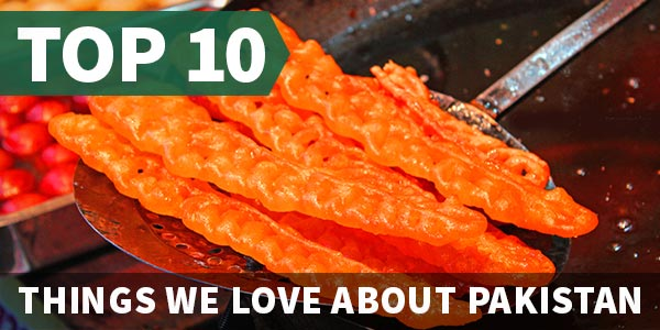 Top 10 Things We Love About Pakistan
